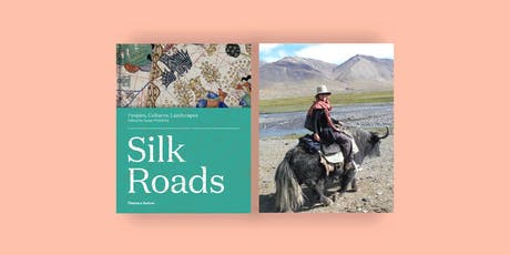 Silk Roads: Peoples, Cultures, Landscapes edited by Susan Whitfield tickets