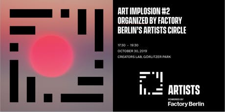 Art Implosion #2 - Organized by Factory Berlin's Artists Circle tickets