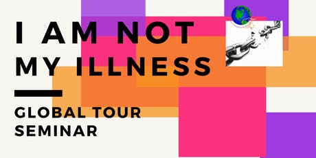 """I AM NOT MY ILLNESS"" GLOBAL SEMINAR TOUR tickets"