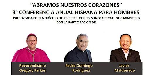 «ABRAMOS NUESTROS CORAZONES» Tercera conferencia anual hispana para hombres