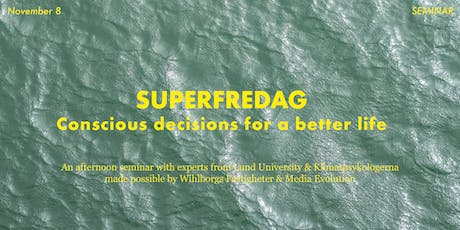 "Superfredag Seminar Nov 8 ""Conscious decisions for a better life"" tickets"