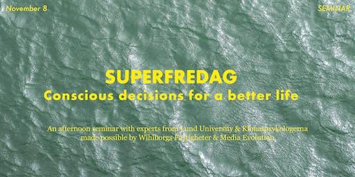 """Superfredag Seminar Nov 8 """"Conscious decisions for a better life"""""""