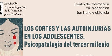 Los cortes y las autoinjurias en los adolescentes (patologías del tercer milenio)- segunda fecha entradas