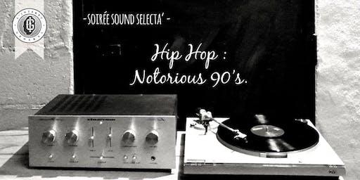 """Soirée Sound Sélecta - Hip Hop """"Notorious 90's"""""""