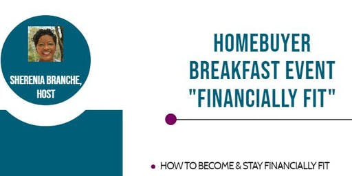 "The Homebuyers Breakfast Event ""Financially Fit"""