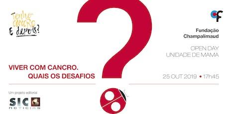 "Open Day Unidade de Mama/ Projeto Editorial ""Tenho Cancro. E Depois?"" - Viver com Cancro. Quais os desafios? tickets"