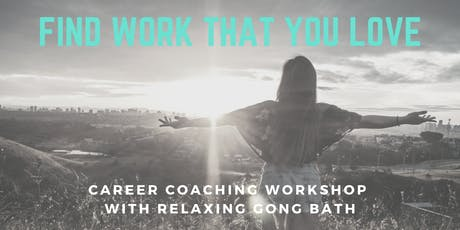 Career Change Workshop with Gong Bath: Clarity & Calm to Find Work You Love tickets