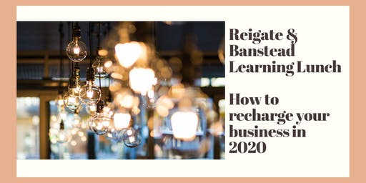 Reigate & Banstead Learning Lunch, How to recharge your business in 2020