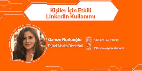 Kişiler İçin Etkili LinkedIn Kullanımı - Gamze Nurluoğlu tickets