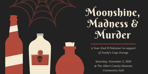 Moonshine, Madness, & Murder: Fundy's Cape Enrage Year End FUNdraiser!