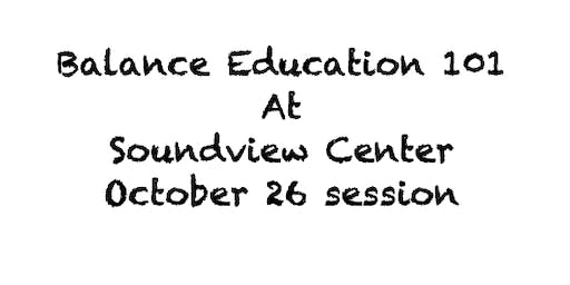 Balance Education 101 at Soundview Center (October 26 session)