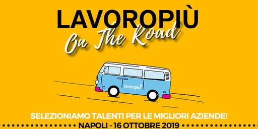 Lavoropiù on the road fa tappa a Napoli per un nuovo Recruiting Day