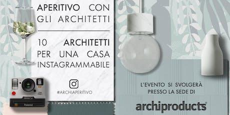 APERITIVO CON GLI ARCHITETTI: 10 ARCHITETTI PER UNA CASA INSTAGRAMMABILE biglietti