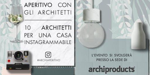 APERITIVO CON GLI ARCHITETTI: 10 ARCHITETTI PER UNA CASA INSTAGRAMMABILE