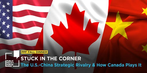 PPF Fall Dinner - Stuck in the Corner: The U.S.-China strategic rivalry and how Canada plays it