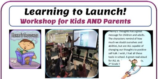 Learning to Launch! Workshop for Kids AND Parents!