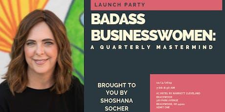 Launch Party-- Badass Business Women: A Quarterly Mastermind tickets