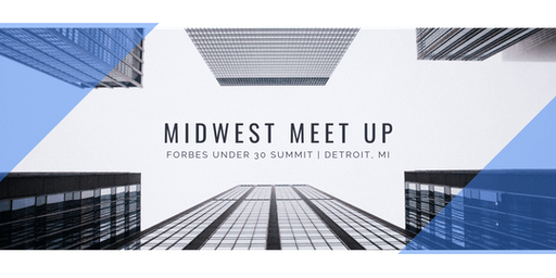 Midwest Meet Up | Forbes Under 30 Summit 2019