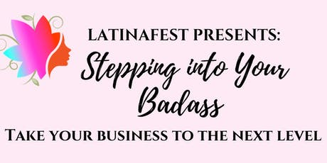 STEPPING INTO YOUR BADASS: Taking your Business to the NEXT LEVEL tickets