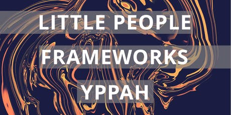 Little People, Frameworks and Yppah tickets