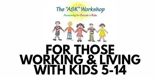 "The ""ASK"" Workshop (Assessing for Suicide in Kids 5-14)- Feb. 10, 2020"