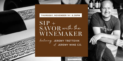 Sip + Savor with the Winemaker [Jeremy Trettevik of Jeremy Wine Co.]