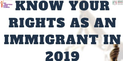 KNOW YOUR RIGHTS AS AN IMMIGRANT IN 2019