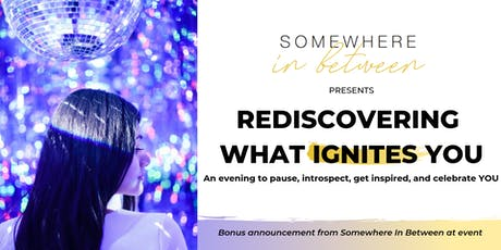 Somewhere in Between: Rediscovering What Ignites You tickets