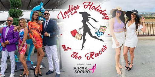 LADIES and Gents HOLIDAY AT THE RACES Benefiting SUSAN G. KOMEN