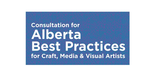 Consultation  for Alberta Best Practices for Craft, Media & Visual Artists
