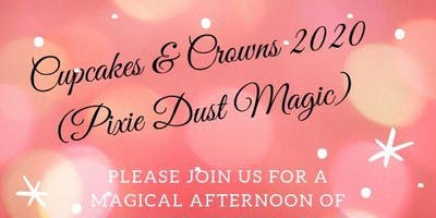 Cupcakes & Crowns 2020 (Pixie Dust Magic)