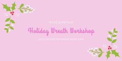 HOLIDAY WREATH WORKSHOP WITH ROSÉ  & PETALS