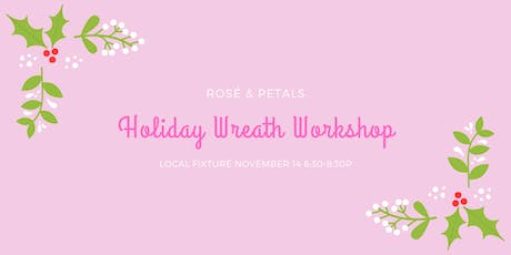 HOLIDAY WREATH WORKSHOP WITH ROSÉ  & PETALS tickets
