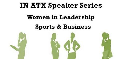 IN ATX Speaker Series - Part One: Women in Leadership - Sports & Business tickets