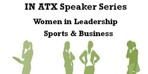 IN ATX Speaker Series - Part One: Women in Leadership - Sports & Business