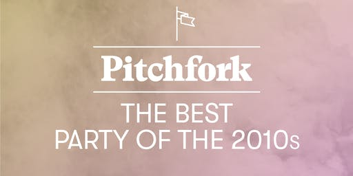 Pitchfork's The Best Party of the 2010s
