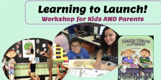 Learning to Launch! Workshop for Kids AND Parents Henry Helps a Friend