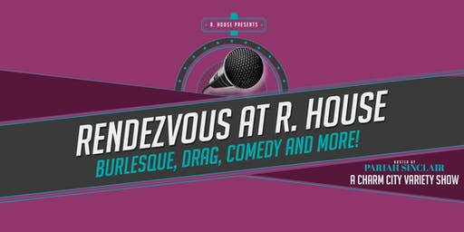 Rendezvous at R. House - A Charm City Variety Show