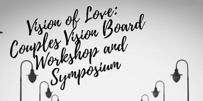 Vision of Love: Couples Vision Board Workshop and Symposium
