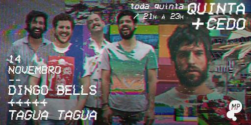 14/11 - QUINTA + CEDO | DINGO BELLS + TAGUA TAGUA NO MUNDO PENSANTE