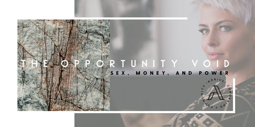 The Opportunity Void: Sex, Money, and Power