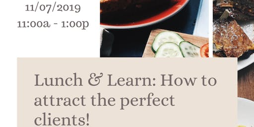Lunch & Learn: How to Attract the Perfect Clients