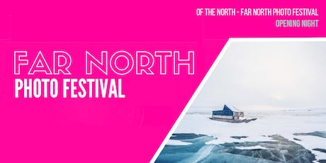 'Of the North Exhibit' - Far North Photo Festival Opening Night tickets