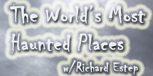 The World's Most Haunted Places, with Richard Estep