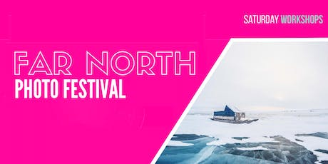 Far North Photo Festival - Saturday Workshops tickets
