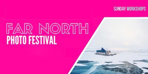 Far North Photo Festival - Sunday Workshops