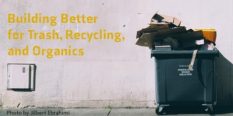 Building Better for Trash, Recycling, and Organics tickets