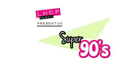Las Hijas de Puta presentan ¡SÚPER 90'S! - EL SHOW entradas