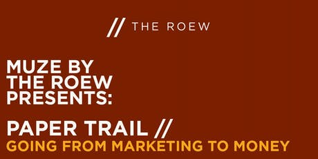 MUZE by THE ROEW Presents: Paper Trail // Going From Marketing to Money - FREE tickets