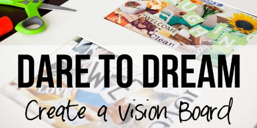 Dare to Dream: Vision Board Workshop